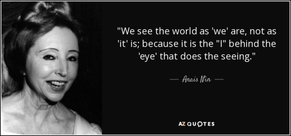 quote-we-see-the-world-as-we-are-not-as-it-is-because-it-is-the-i-behind-the-eye-that-does-anais-nin-67-76-24